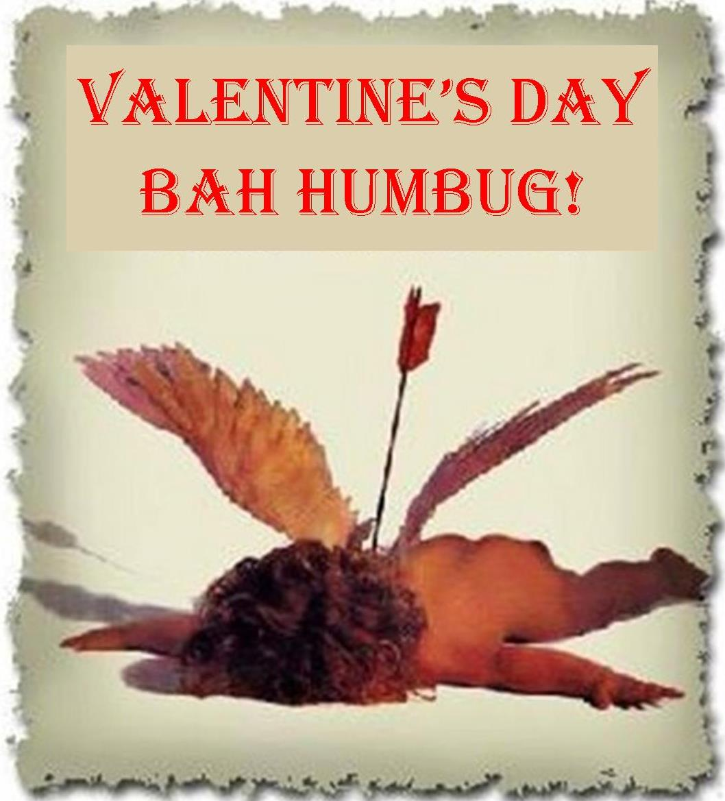 Am I the ONLY GIRL?, who is NOT a fan ? ….. Bah Humbug to Valentine's Day……